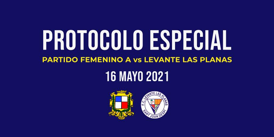 > Protocolo especial partido Femenino A vs Levante las Planas (16/05/21)